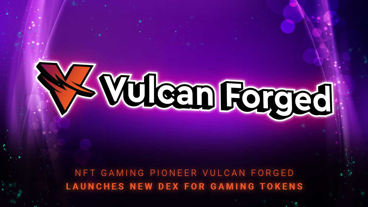 Το NFT Gaming Pioneer Vulcan Forged εγκαινιάζει νέο DEX για Gaming Tokens